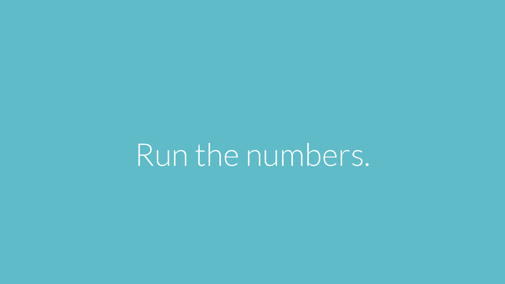 Run the numbers.