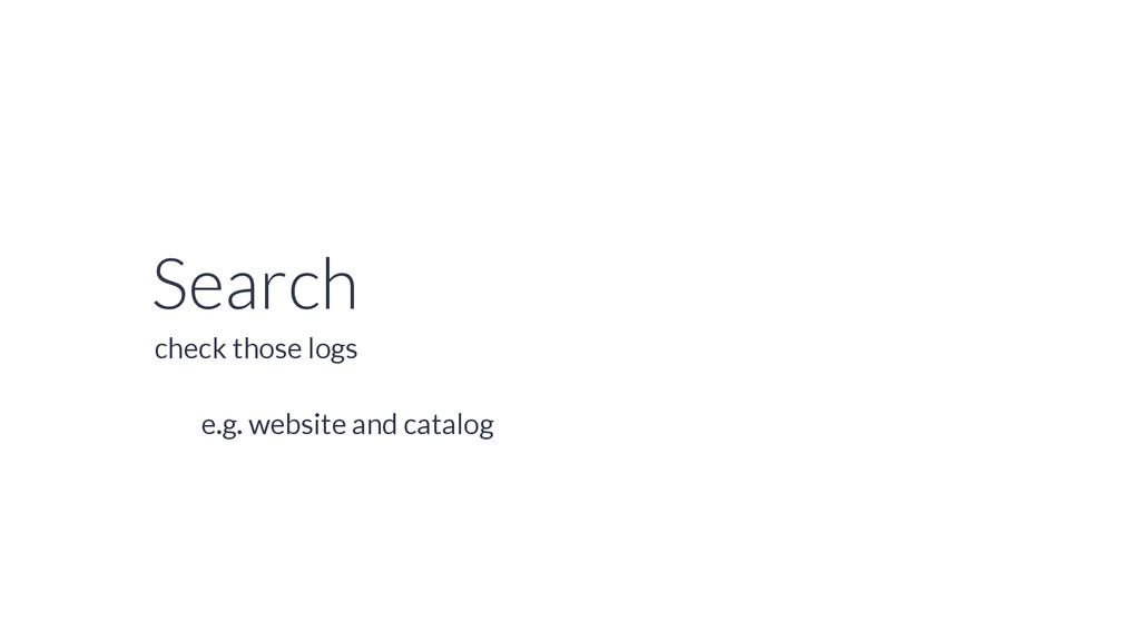 Search e.g. website and catalog check those logs