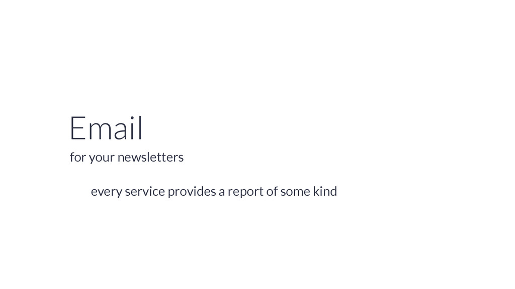 Email every service provides a report of some k...