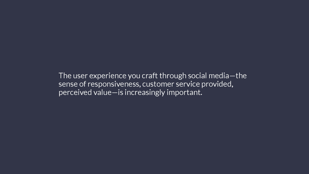 The user experience you craft through social me...