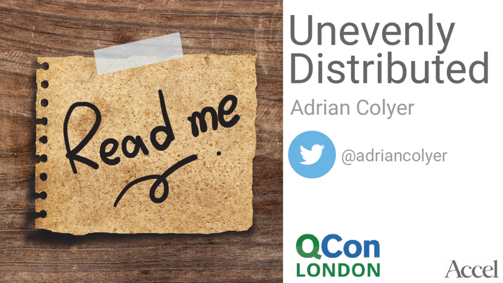 Unevenly Adrian Colyer @adriancolyer Distributed