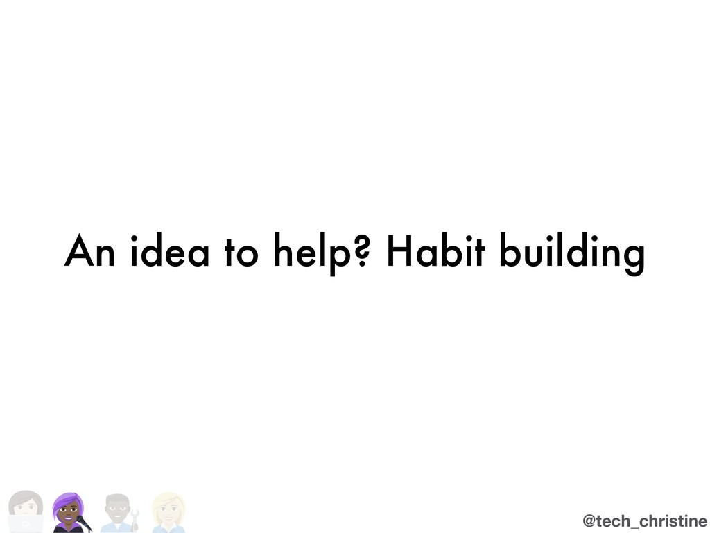 @tech_christine An idea to help? Habit building
