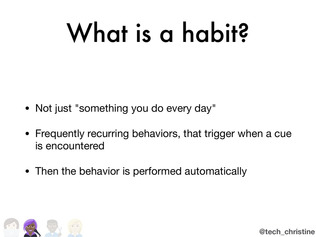 "@tech_christine What is a habit? • Not just ""so..."