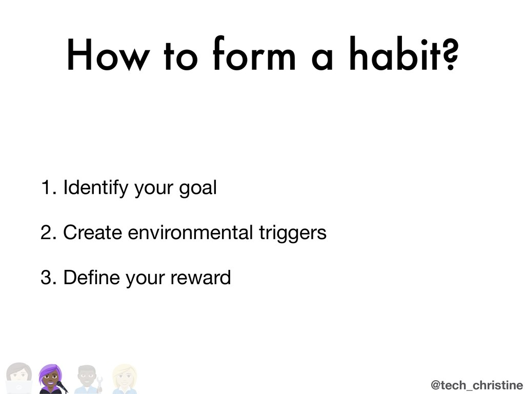 @tech_christine How to form a habit? 1. Identif...