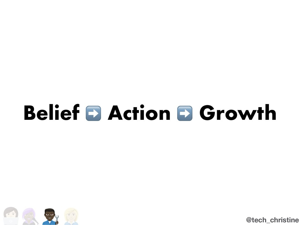 @tech_christine Belief ➡ Action ➡ Growth