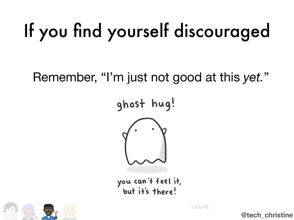 @tech_christine If you find yourself discouraged...