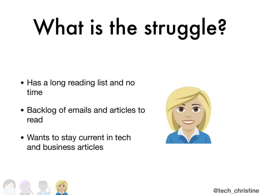 @tech_christine What is the struggle? • Has a l...