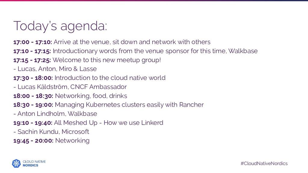 #CloudNativeNordics Today's agenda: 17:00 - 17:...