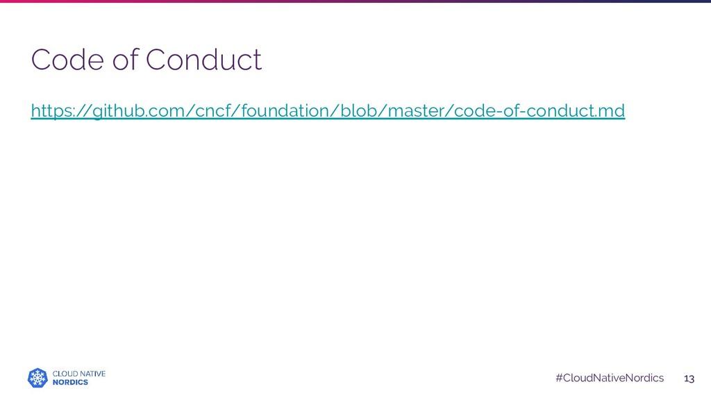#CloudNativeNordics Code of Conduct 13 https:/ ...