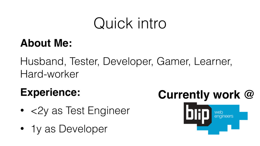 Quick intro About Me: Husband, Tester, Develope...
