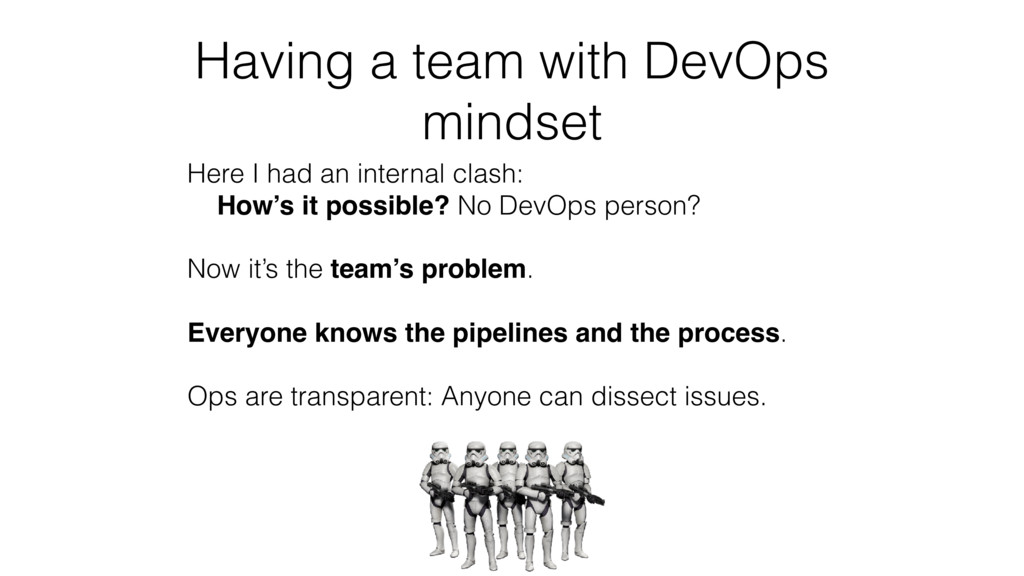 Having a team with DevOps mindset Here I had an...