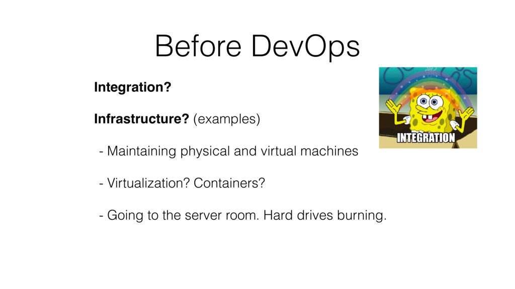 Before DevOps Integration? Infrastructure? (exa...