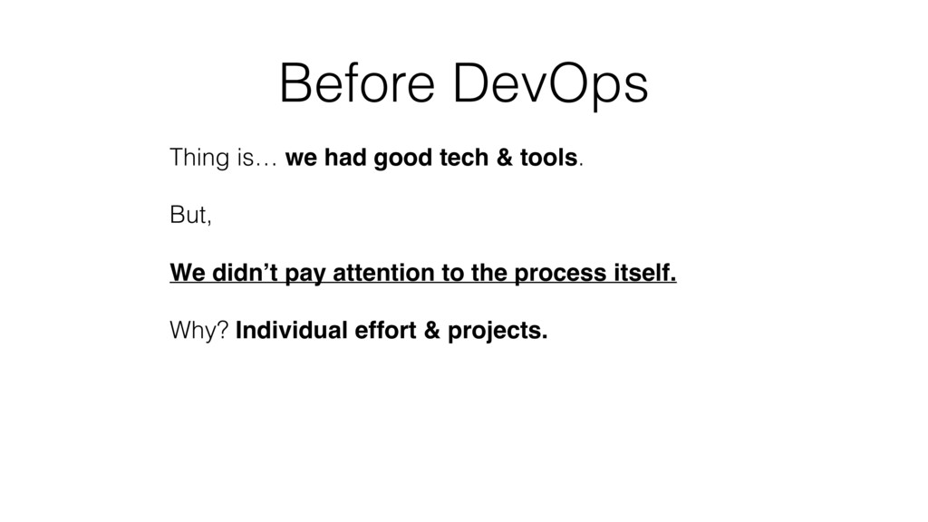 Before DevOps Thing is… we had good tech & tool...