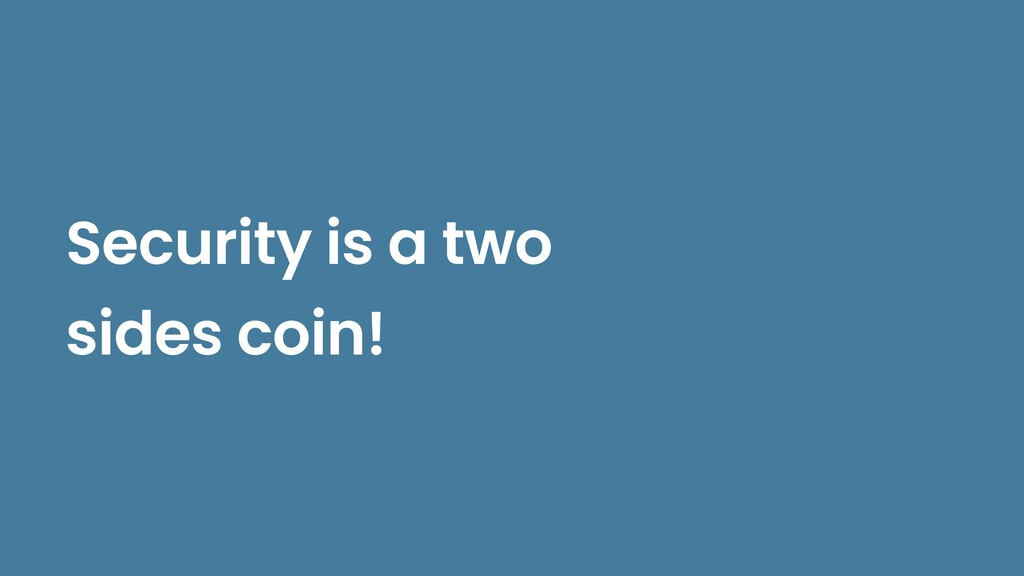 Security is a two sides coin!