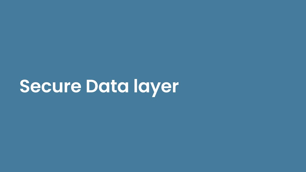 Secure Data layer