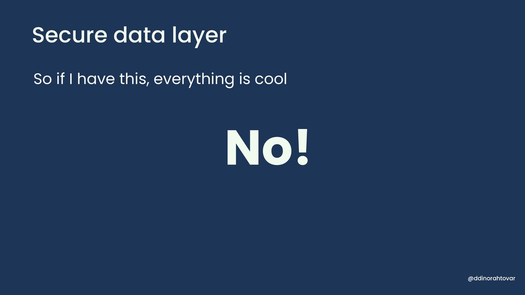Secure data layer @ddinorahtovar So if I have t...
