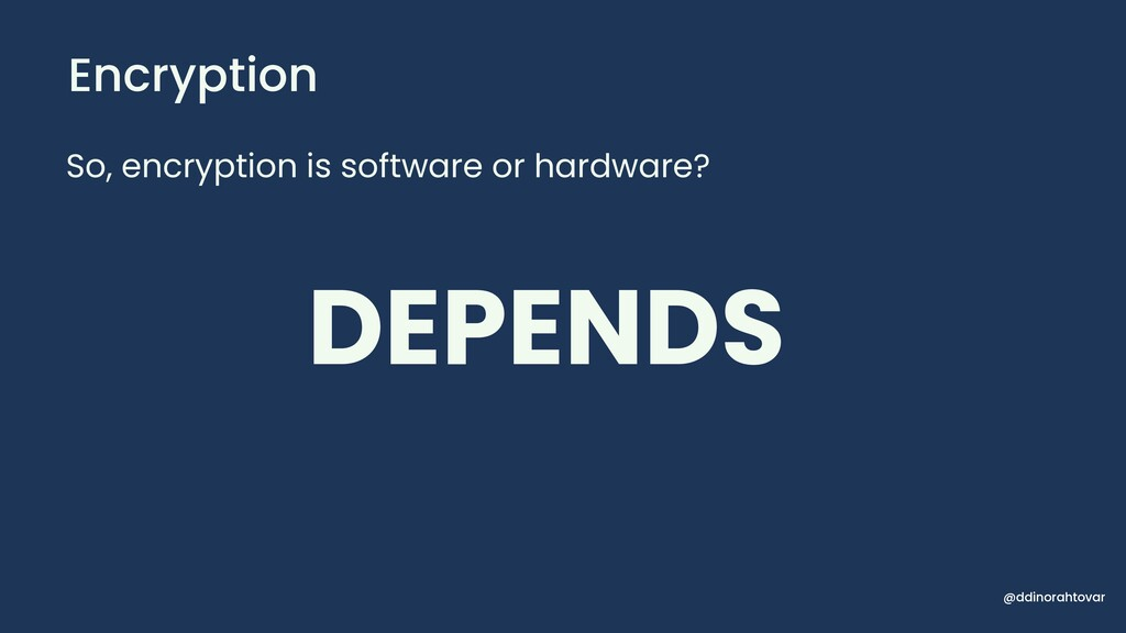 Encryption So, encryption is software or hardwa...