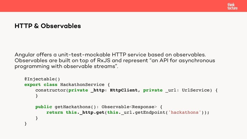Angular offers a unit-test-mockable HTTP servic...