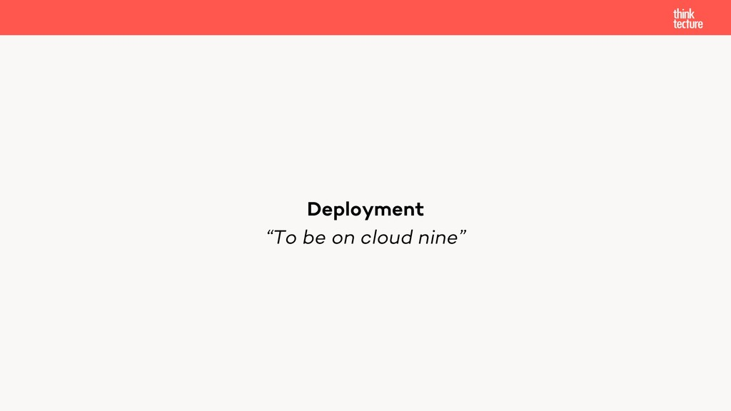 """""""To be on cloud nine"""" Deployment"""