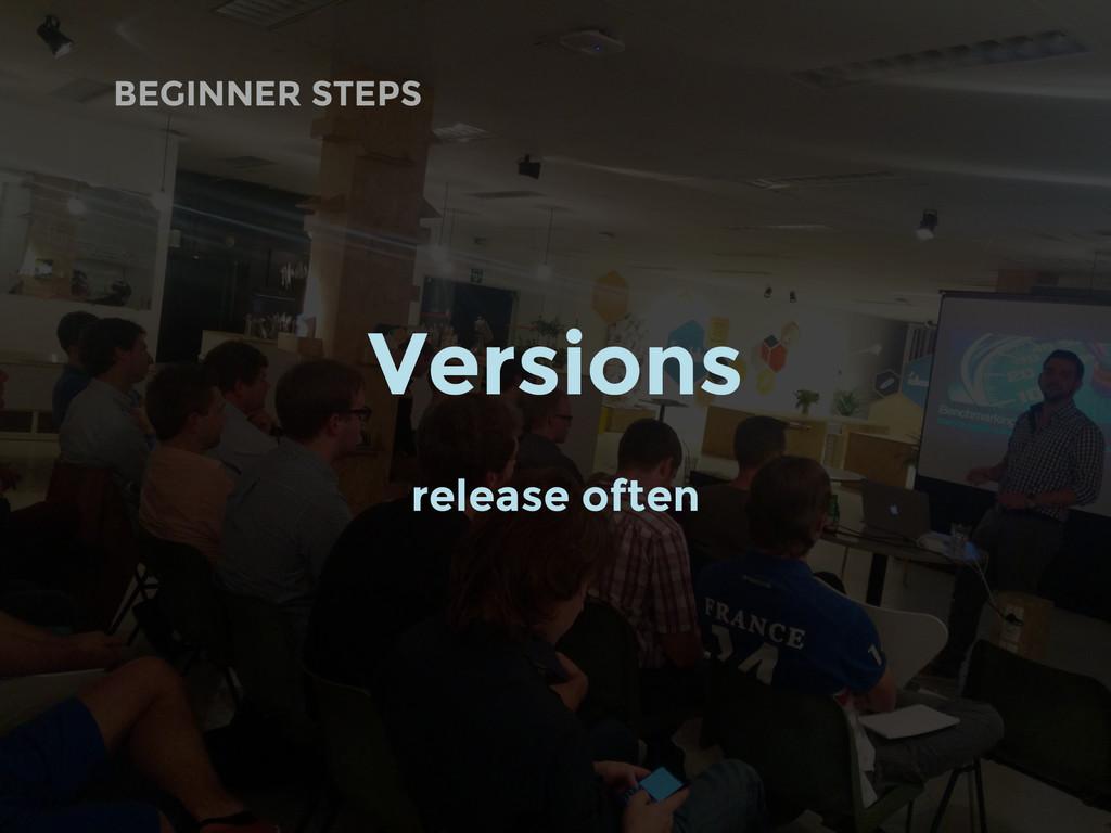 BEGINNER STEPS Versions release often