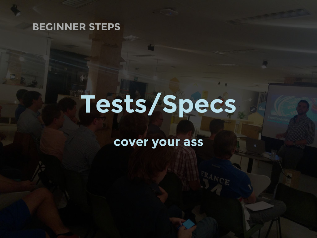 BEGINNER STEPS Tests/Specs cover your ass