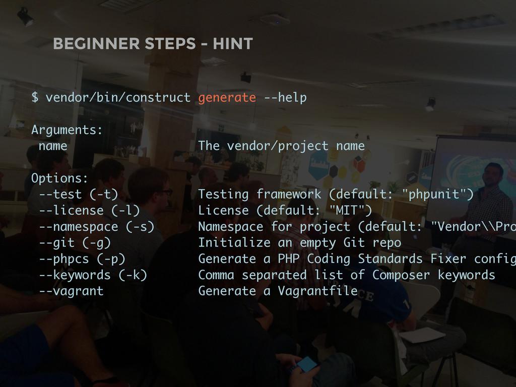 BEGINNER STEPS - HINT $ vendor/bin/construct ge...