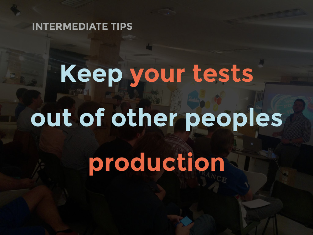 INTERMEDIATE TIPS Keep your tests out of other ...