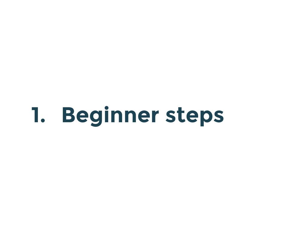 1. Beginner steps