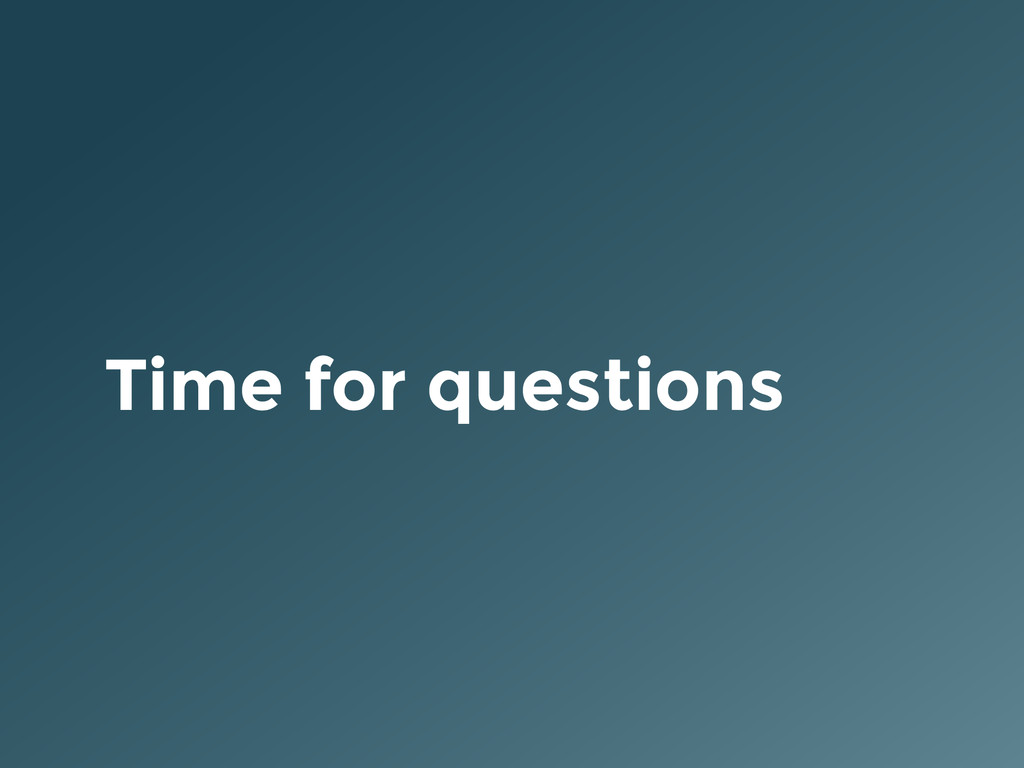 Time for questions