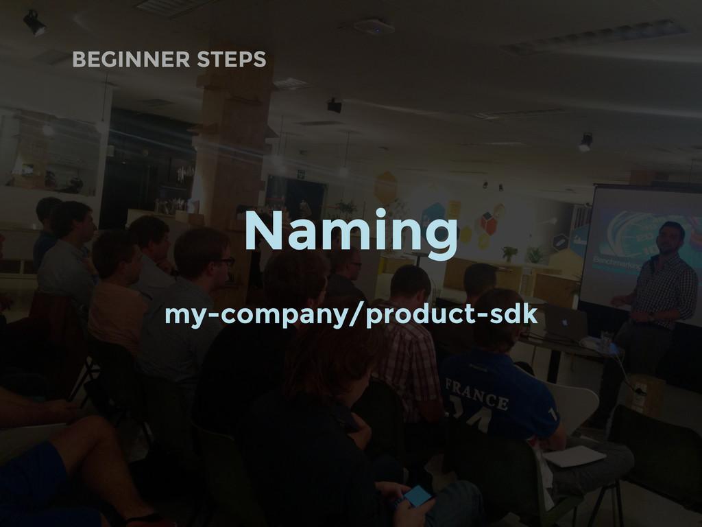 BEGINNER STEPS Naming my-company/product-sdk