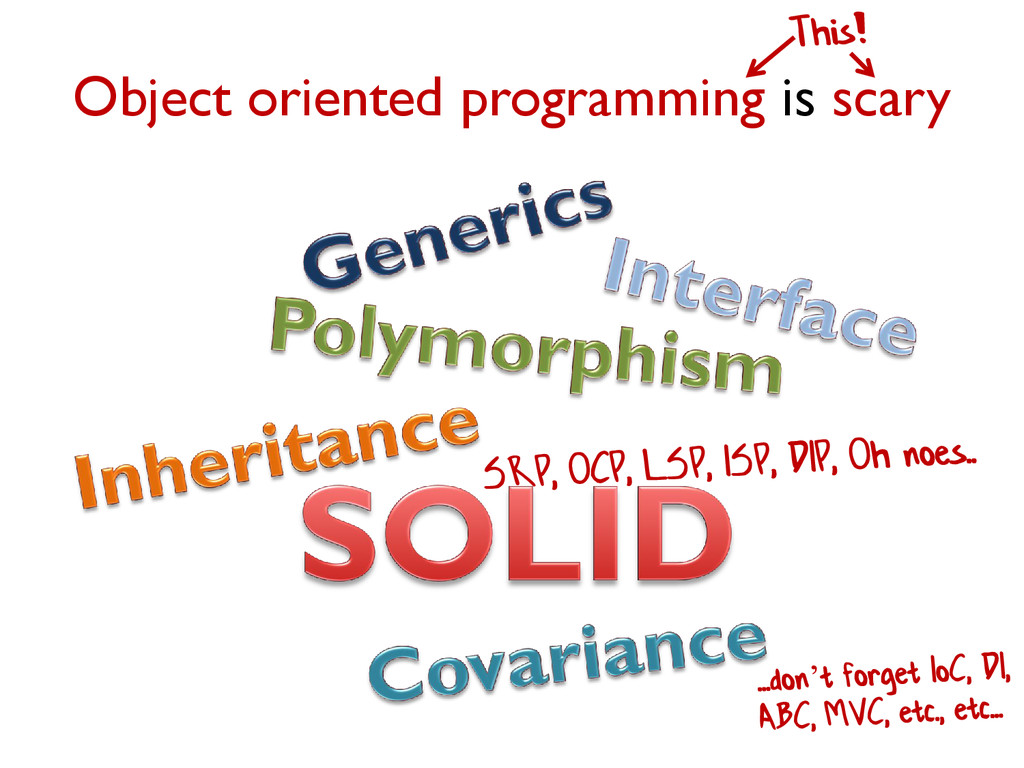 Object oriented programming is scary