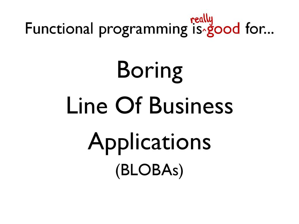 Functional programming is good for... Boring Li...