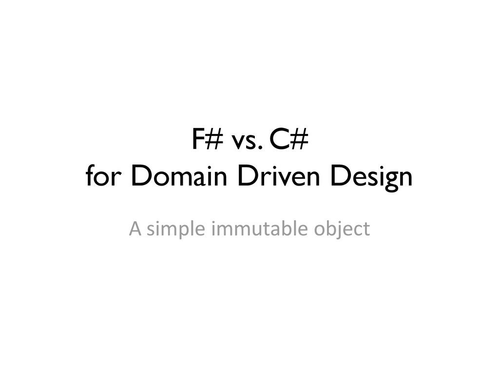 F# vs. C# for Domain Driven Design A simple imm...