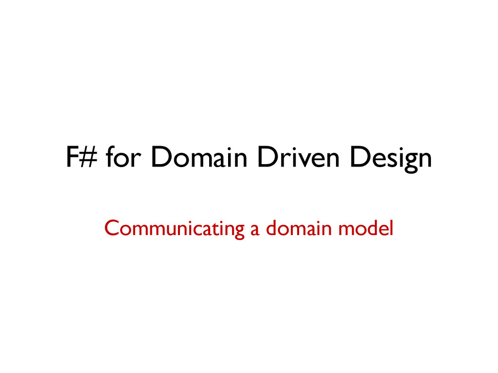 F# for Domain Driven Design Communicating a dom...