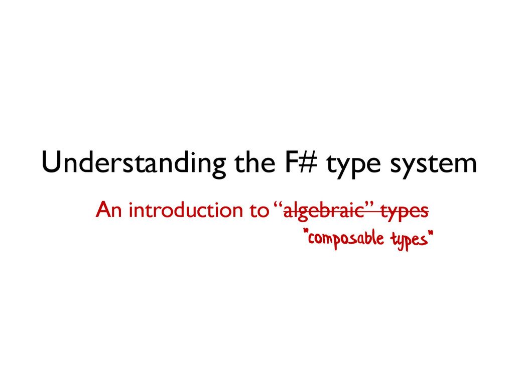 Understanding the F# type system An introductio...