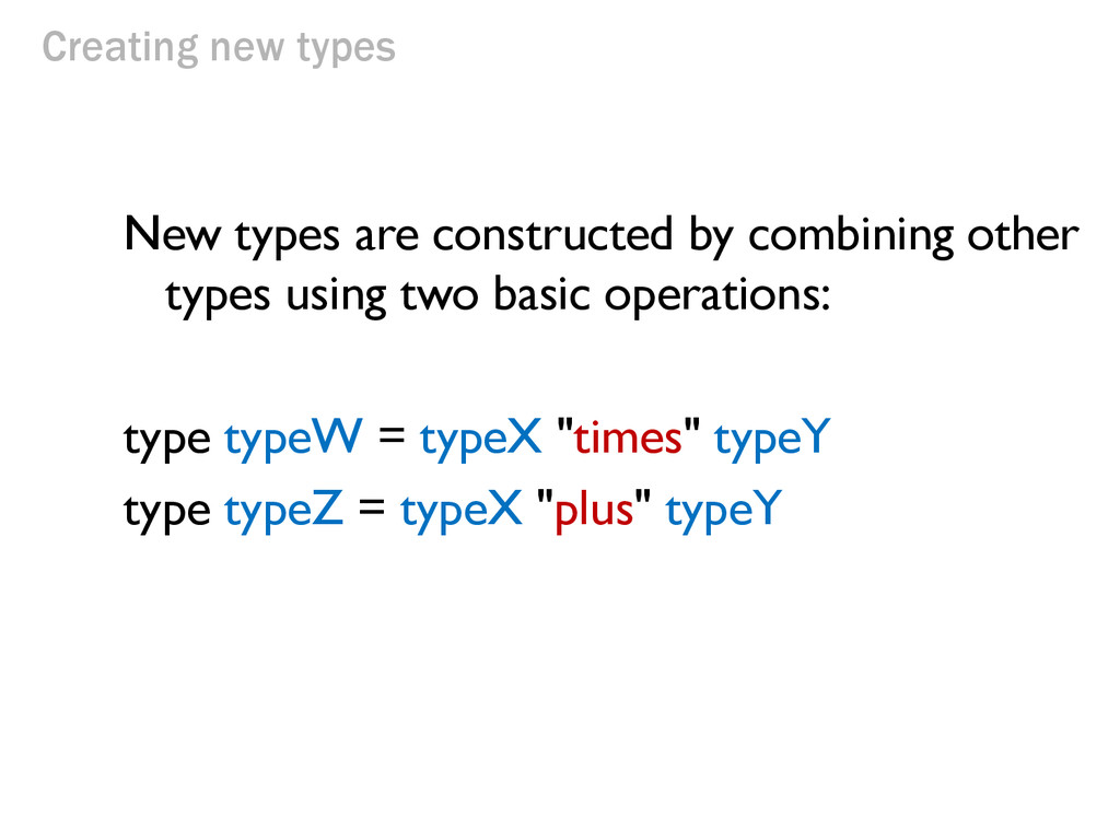 Creating new types New types are constructed by...
