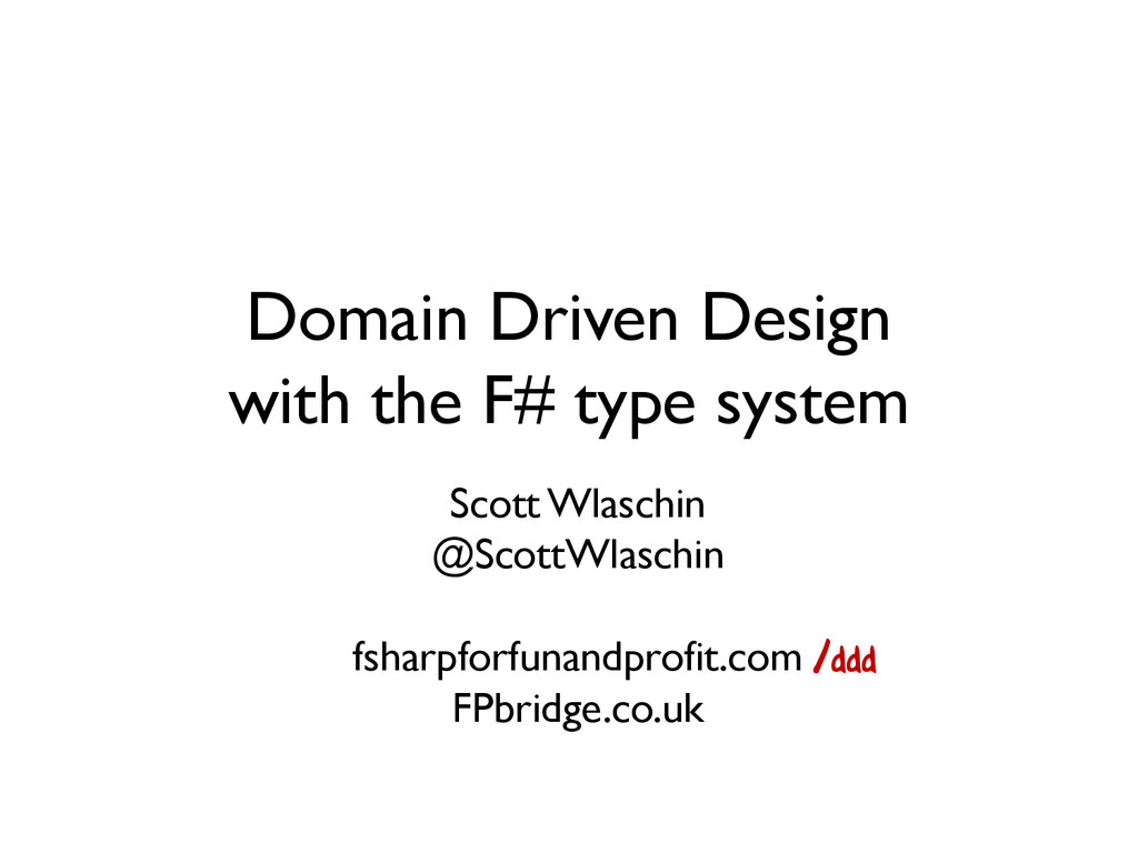 Domain Driven Design with the F# type system Sc...