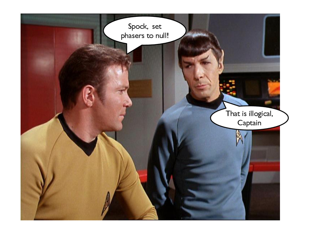 Spock, set phasers to null! That is illogical, ...