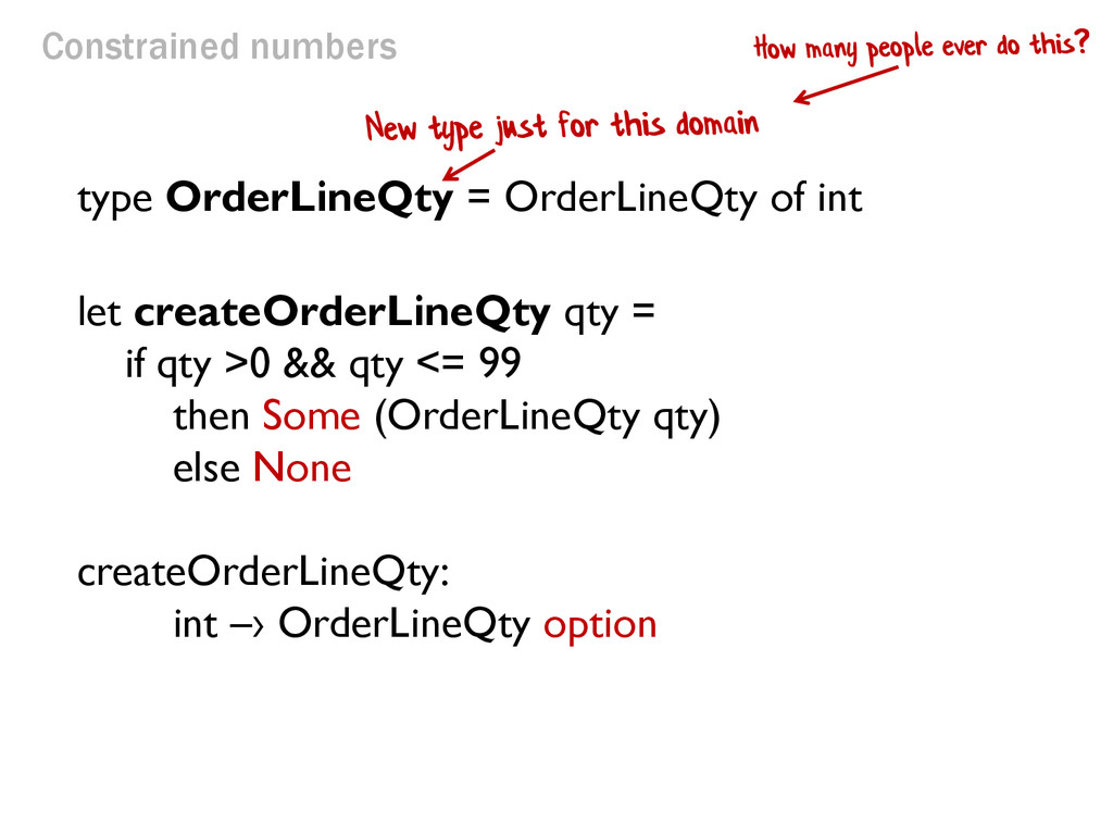 Constrained numbers type OrderLineQty = OrderLi...