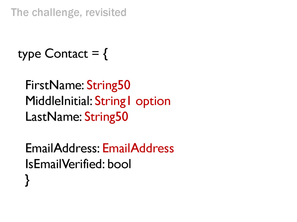 The challenge, revisited type Contact = { First...