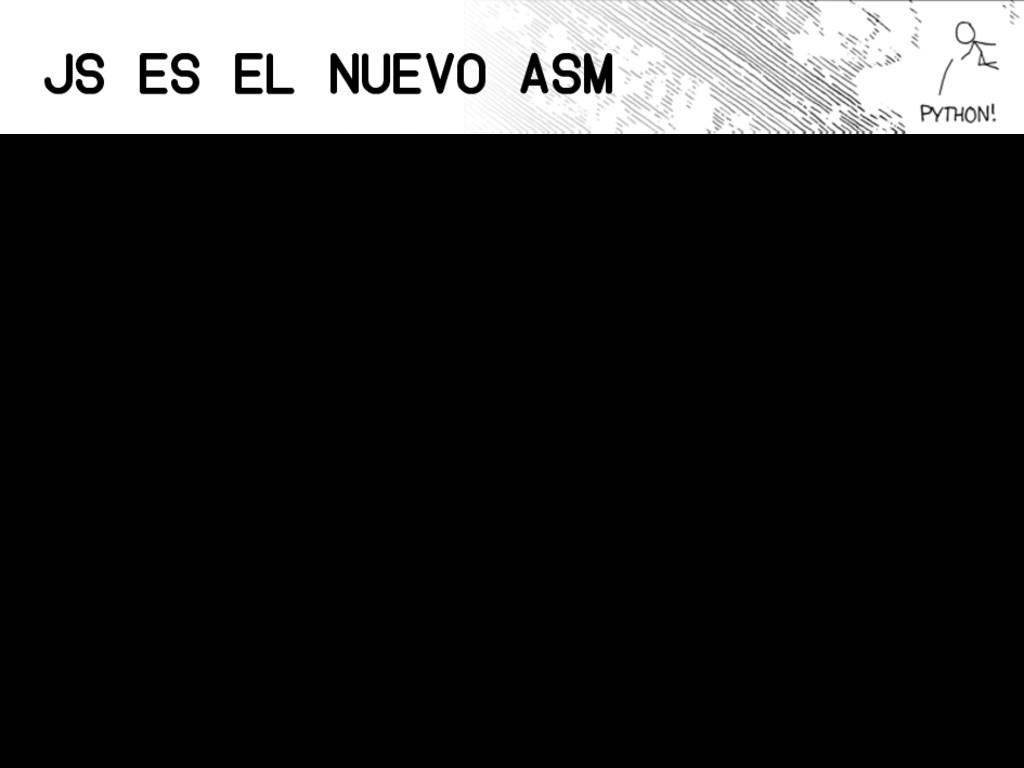 """JS es el nuevo ASM • Corre """"en todos lados"""" • N..."""