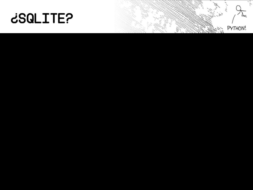 ¿SQLite? Si, SQLite. • SQLite es C • Podés comp...