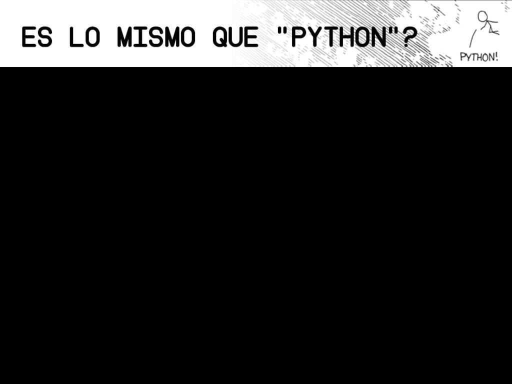 """Es Lo Mismo que """"Python""""? • Mas o menos • Pytón..."""