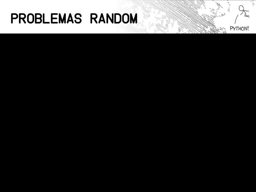 "Problemas Random • Usar módulos ""puro python"" •..."