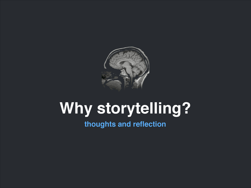 Why storytelling? thoughts and reflection