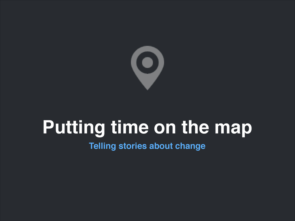 Putting time on the map Telling stories about c...