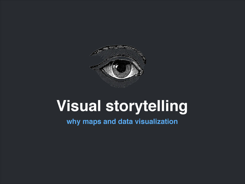 Visual storytelling why maps and data visualiza...