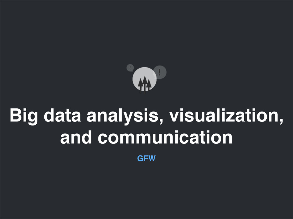 Big data analysis, visualization,! and communic...