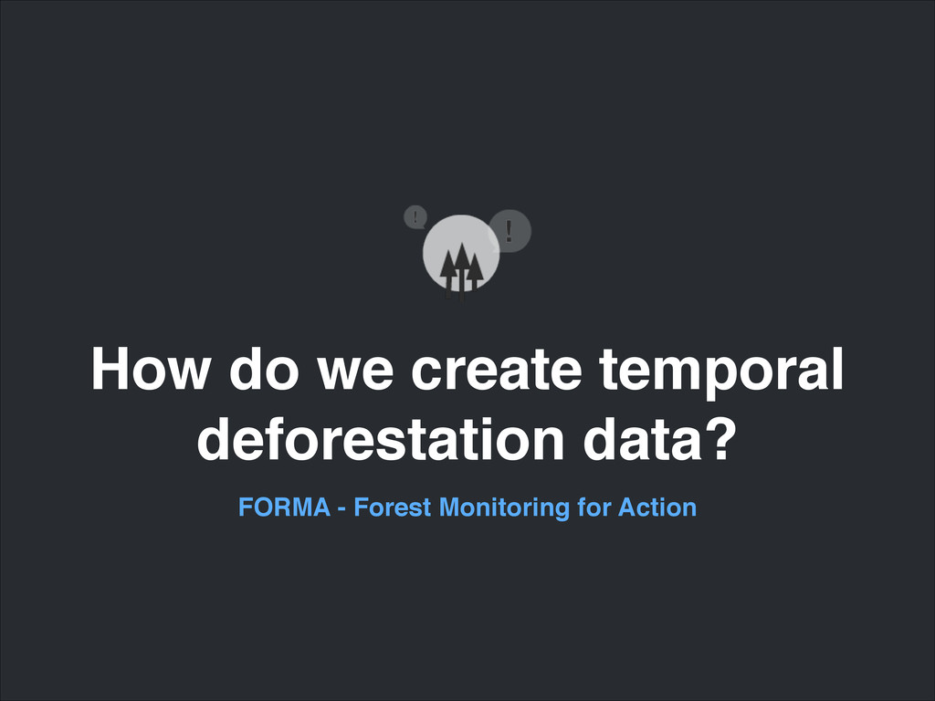 How do we create temporal! deforestation data? ...