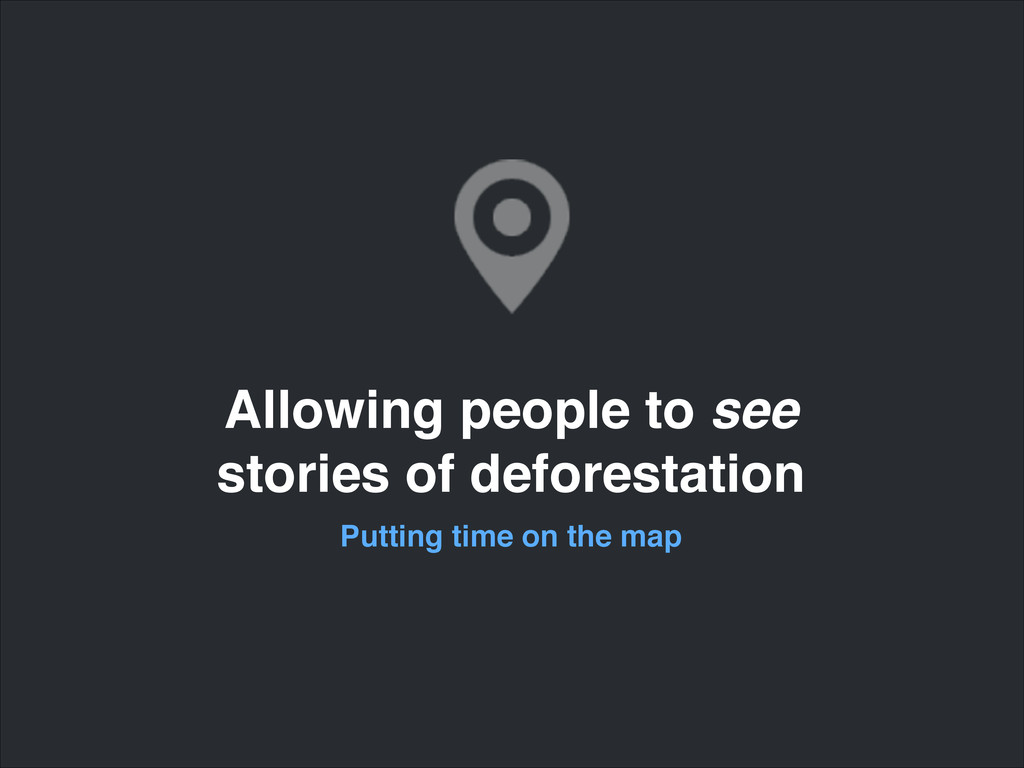 Allowing people to see ! stories of deforestati...